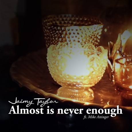 Jaimy Taylor – Almost is never enough