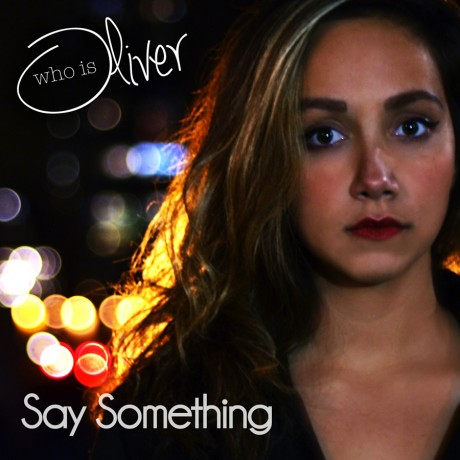 Say something by Who is Oliver